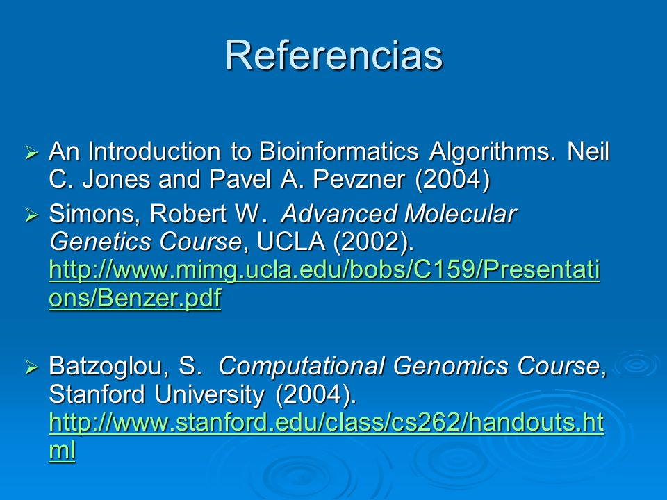 Referencias An Introduction to Bioinformatics Algorithms. Neil C. Jones and Pavel A. Pevzner (2004)