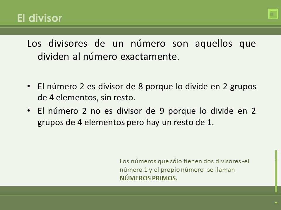 El divisor Los divisores de un número son aquellos que dividen al número exactamente.