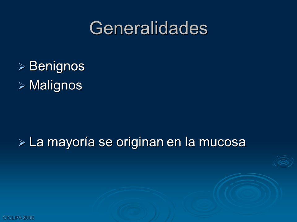 Generalidades Benignos Malignos La mayoría se originan en la mucosa