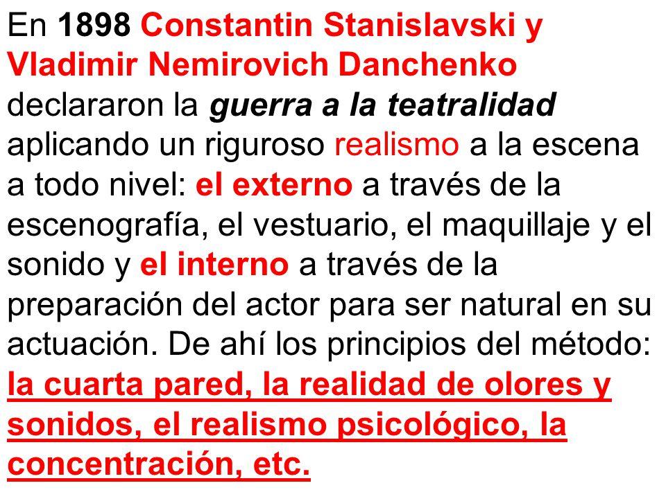 En 1898 Constantin Stanislavski y Vladimir Nemirovich Danchenko declararon la guerra a la teatralidad aplicando un riguroso realismo a la escena a todo nivel: el externo a través de la escenografía, el vestuario, el maquillaje y el sonido y el interno a través de la preparación del actor para ser natural en su actuación.