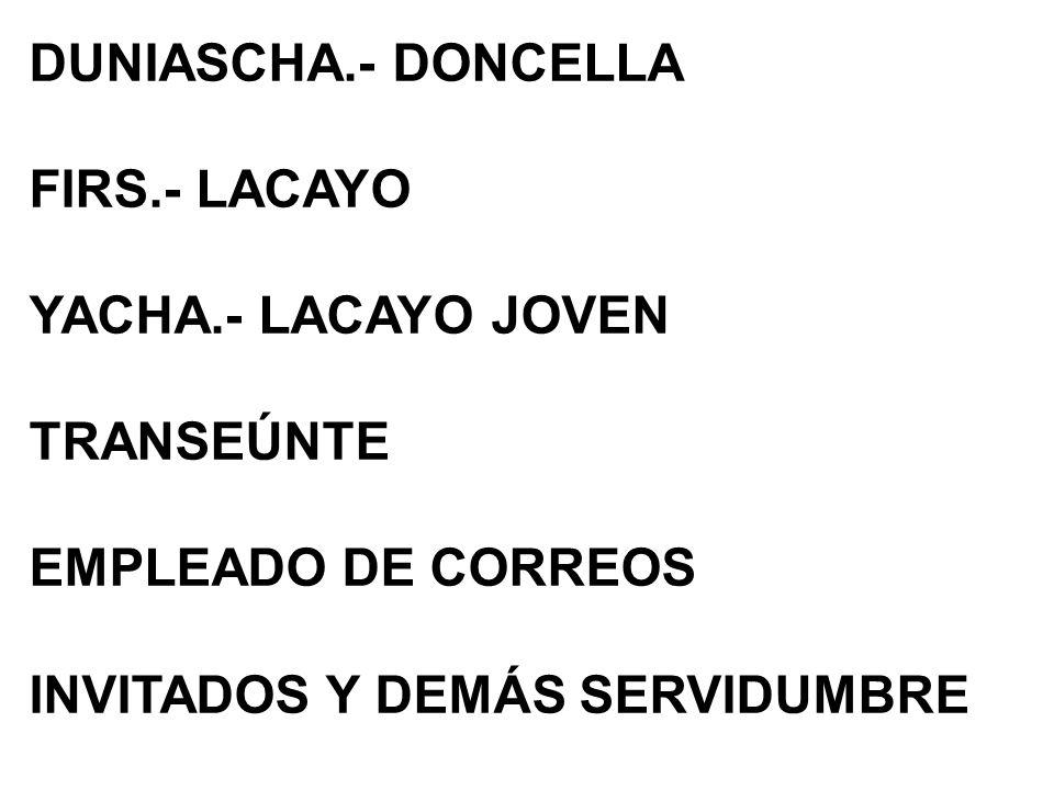 DUNIASCHA.- DONCELLA FIRS.- LACAYO. YACHA.- LACAYO JOVEN.