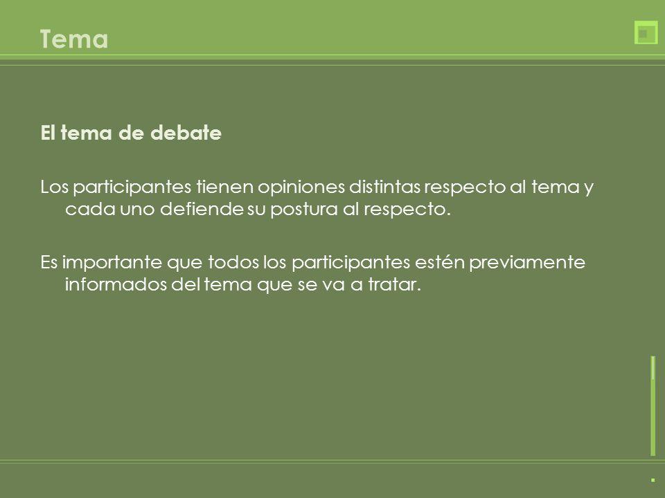 Tema El tema de debate. Los participantes tienen opiniones distintas respecto al tema y cada uno defiende su postura al respecto.