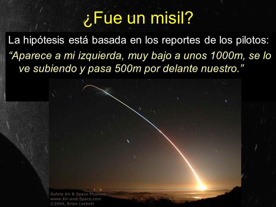 ¿Fue un misil La hipótesis está basada en los reportes de los pilotos: