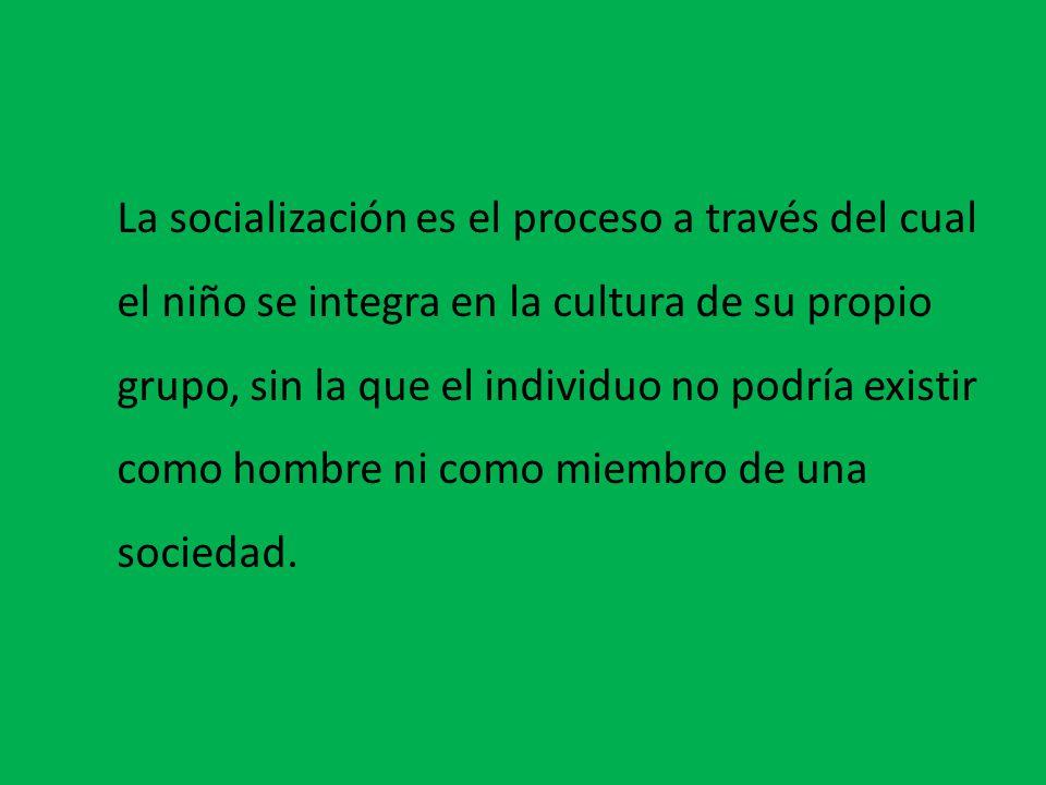 La socialización es el proceso a través del cual