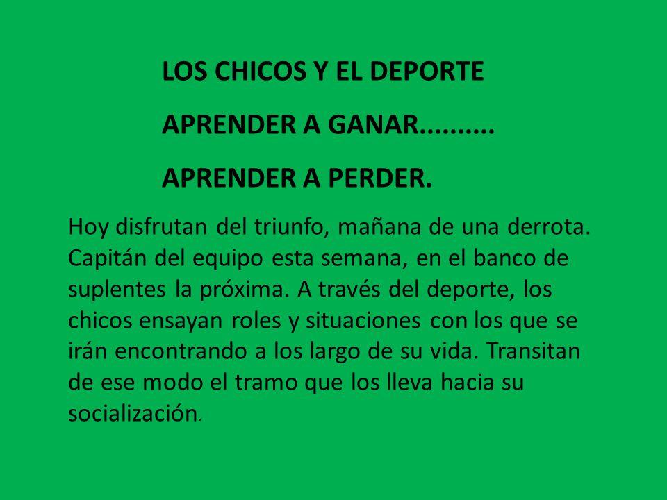 LOS CHICOS Y EL DEPORTE APRENDER A GANAR.......... APRENDER A PERDER.