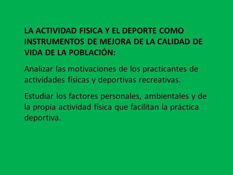 LA ACTIVIDAD FISICA Y EL DEPORTE COMO INSTRUMENTOS DE MEJORA DE LA CALIDAD DE VIDA DE LA POBLACIÓN: