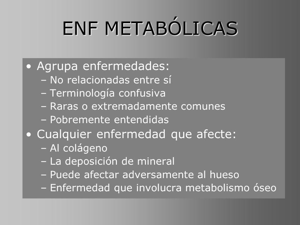 ENF METABÓLICAS Agrupa enfermedades: Cualquier enfermedad que afecte:
