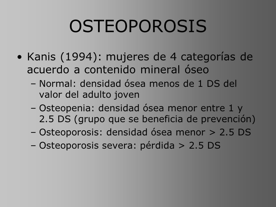 OSTEOPOROSIS Kanis (1994): mujeres de 4 categorías de acuerdo a contenido mineral óseo.