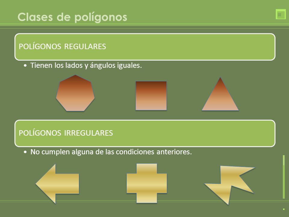 Clases de polígonos POLÍGONOS REGULARES POLÍGONOS IRREGULARES