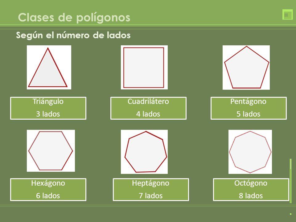 Clases de polígonos Según el número de lados Triángulo 3 lados