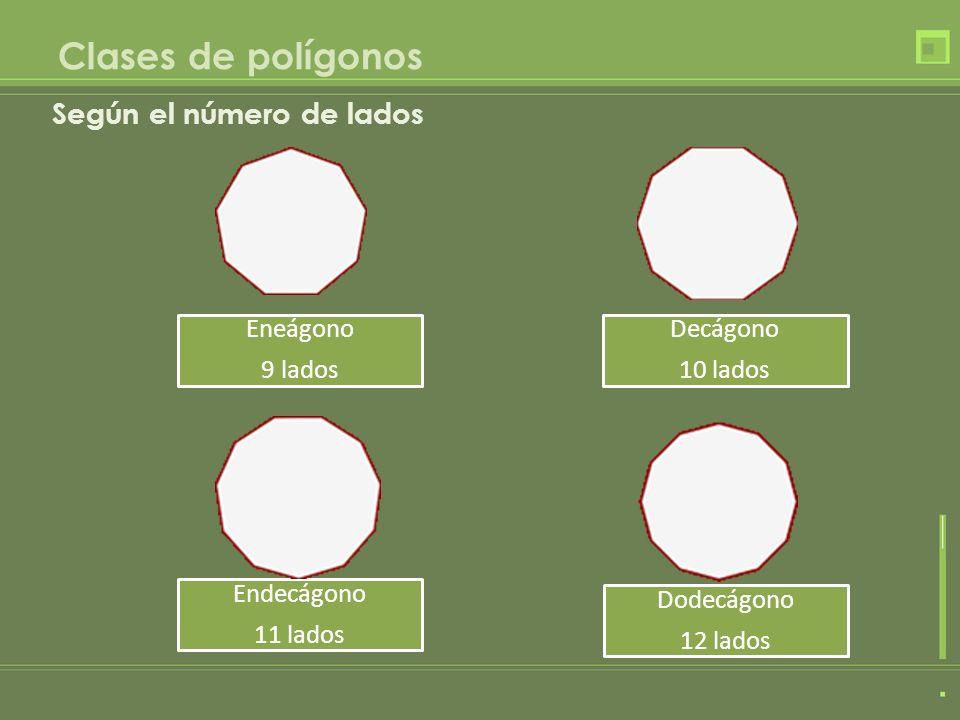 Clases de polígonos Según el número de lados Eneágono 9 lados Decágono