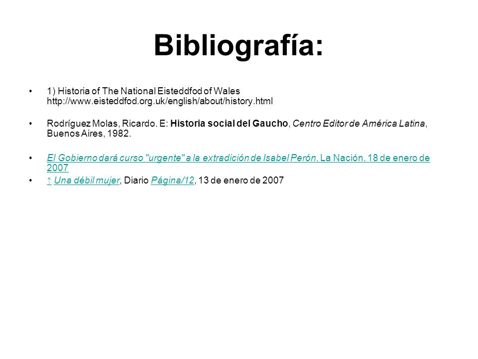 Bibliografía: 1) Historia of The National Eisteddfod of Wales http://www.eisteddfod.org.uk/english/about/history.html