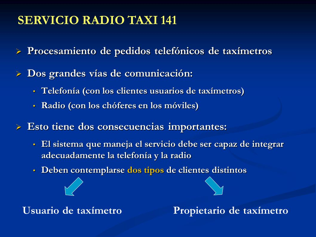 SERVICIO RADIO TAXI 141 Procesamiento de pedidos telefónicos de taxímetros. Dos grandes vías de comunicación: