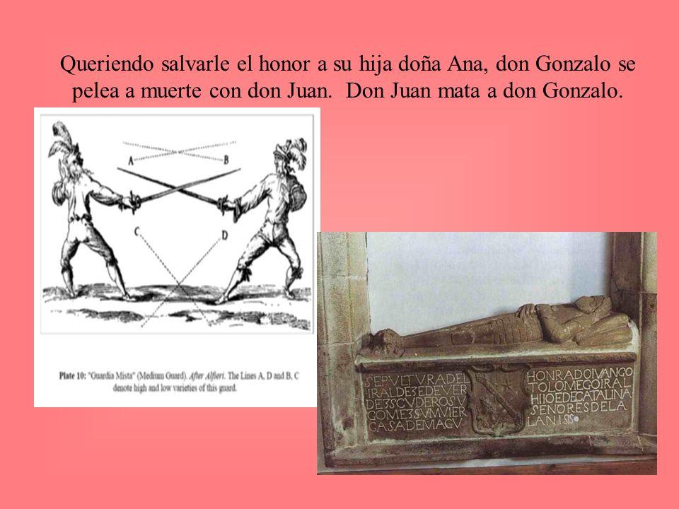 Queriendo salvarle el honor a su hija doña Ana, don Gonzalo se pelea a muerte con don Juan.
