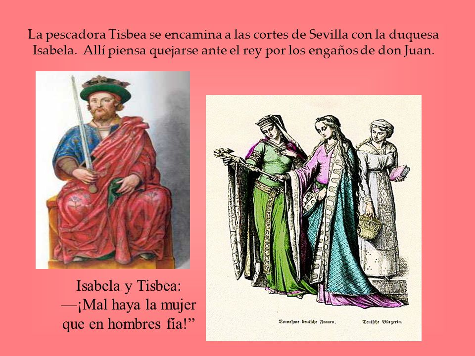 Isabela y Tisbea: —¡Mal haya la mujer que en hombres fía!