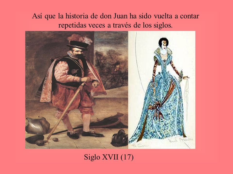 Así que la historia de don Juan ha sido vuelta a contar repetidas veces a través de los siglos.