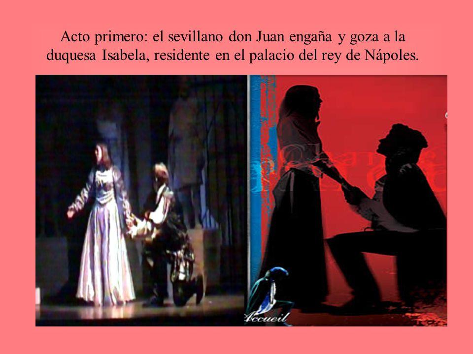 Acto primero: el sevillano don Juan engaña y goza a la duquesa Isabela, residente en el palacio del rey de Nápoles.