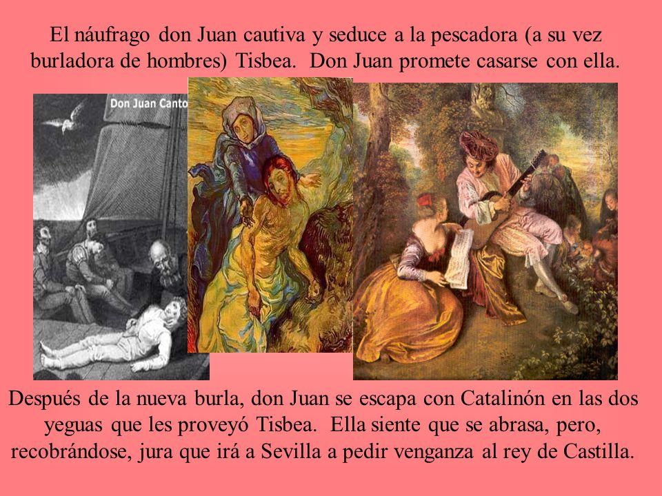 El náufrago don Juan cautiva y seduce a la pescadora (a su vez burladora de hombres) Tisbea. Don Juan promete casarse con ella.
