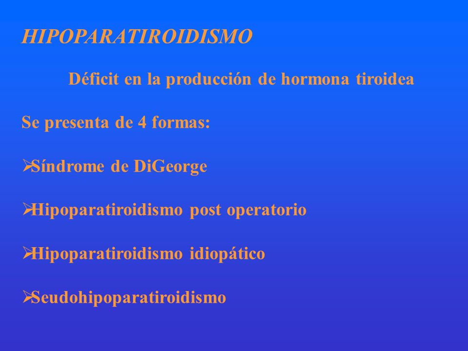 HIPOPARATIROIDISMO Se presenta de 4 formas: Síndrome de DiGeorge