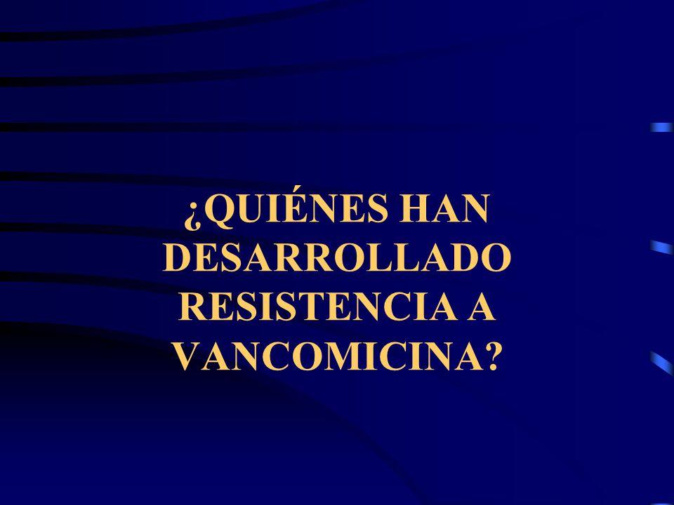 ¿QUIÉNES HAN DESARROLLADO RESISTENCIA A VANCOMICINA