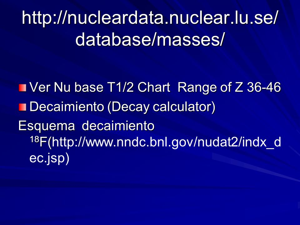 http://nucleardata.nuclear.lu.se/database/masses/ Ver Nu base T1/2 Chart Range of Z 36-46. Decaimiento (Decay calculator)