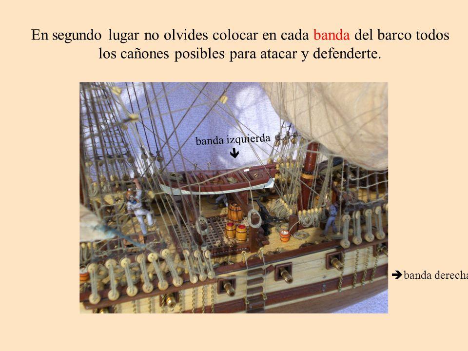 En segundo lugar no olvides colocar en cada banda del barco todos los cañones posibles para atacar y defenderte.