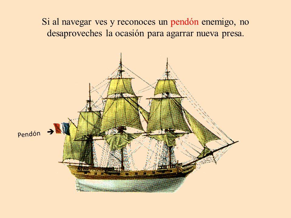 Si al navegar ves y reconoces un pendón enemigo, no desaproveches la ocasión para agarrar nueva presa.