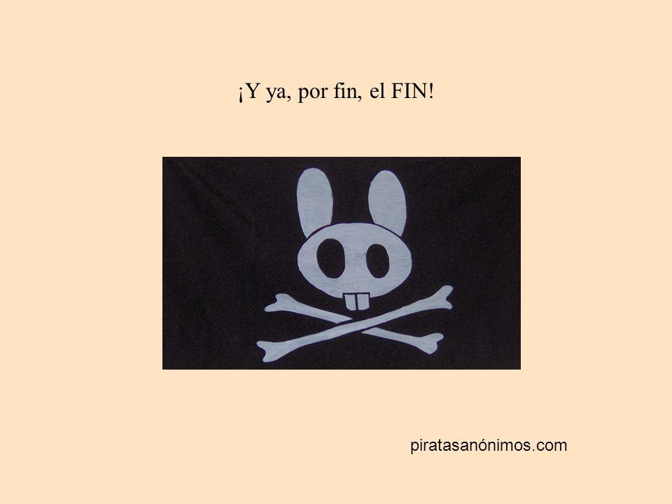 ¡Y ya, por fin, el FIN! piratasanónimos.com