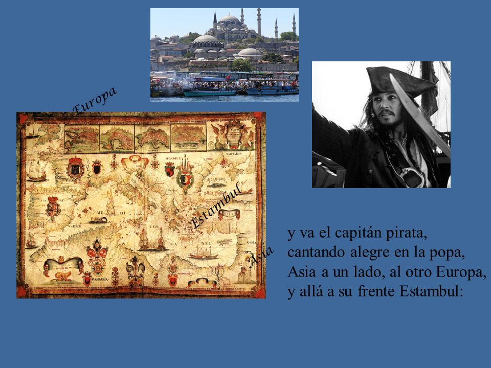 Asia y va el capitán pirata, cantando alegre en la popa,