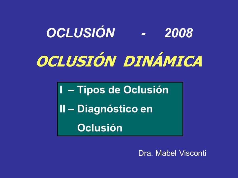 OCLUSIÓN DINÁMICA OCLUSIÓN - 2008 I – Tipos de Oclusión