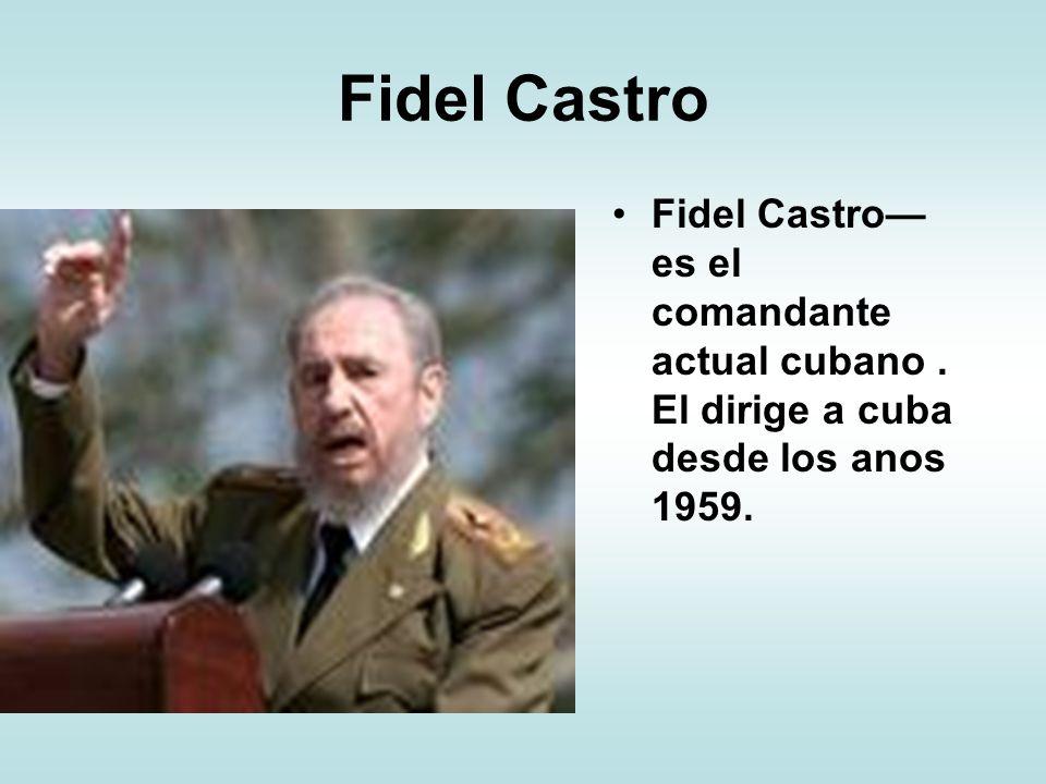 Fidel Castro Fidel Castro— es el comandante actual cubano . El dirige a cuba desde los anos 1959.