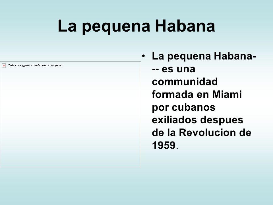 La pequena Habana La pequena Habana--- es una communidad formada en Miami por cubanos exiliados despues de la Revolucion de 1959.