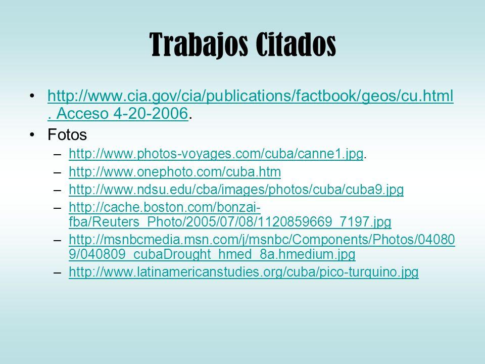 Trabajos Citados http://www.cia.gov/cia/publications/factbook/geos/cu.html. Acceso 4-20-2006. Fotos.