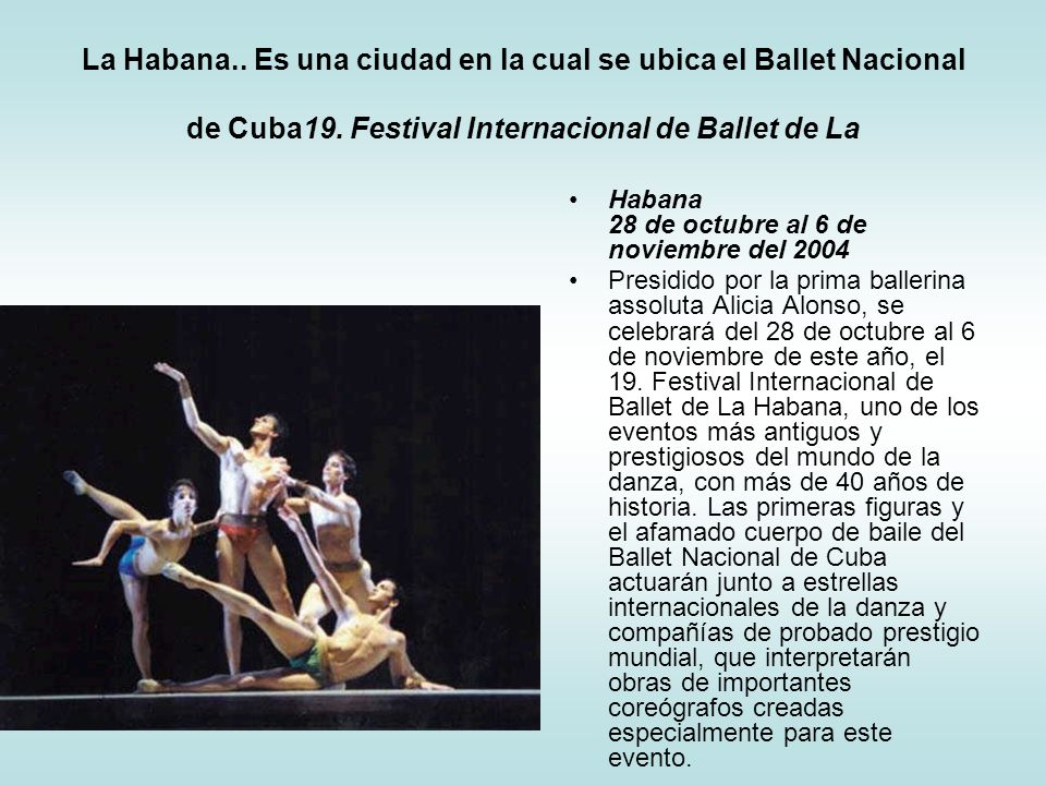 La Habana.. Es una ciudad en la cual se ubica el Ballet Nacional de Cuba19. Festival Internacional de Ballet de La