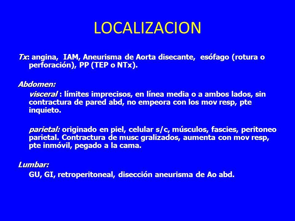 LOCALIZACION Tx: angina, IAM, Aneurisma de Aorta disecante, esófago (rotura o perforación), PP (TEP o NTx).