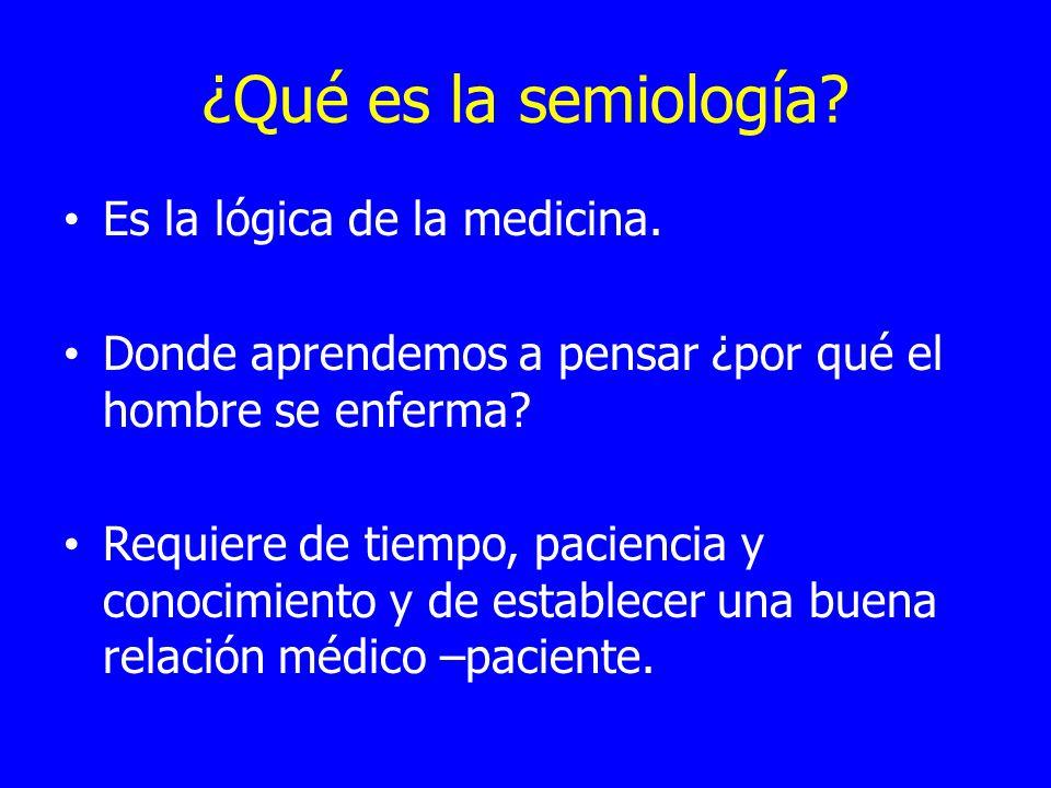 ¿Qué es la semiología Es la lógica de la medicina.