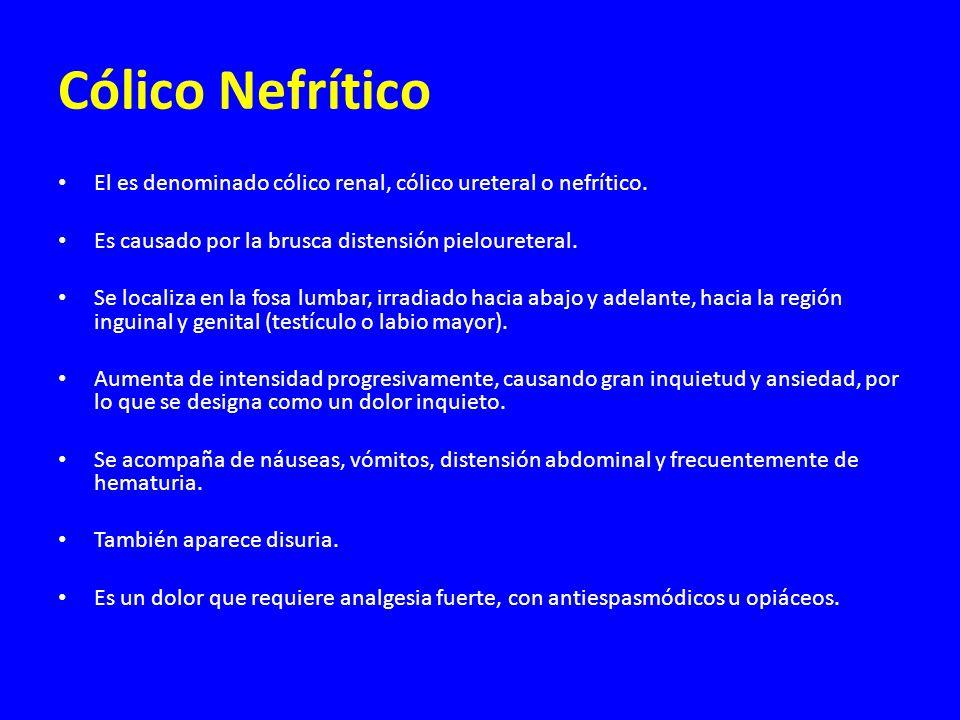 Cólico Nefrítico El es denominado cólico renal, cólico ureteral o nefrítico. Es causado por la brusca distensión pieloureteral.