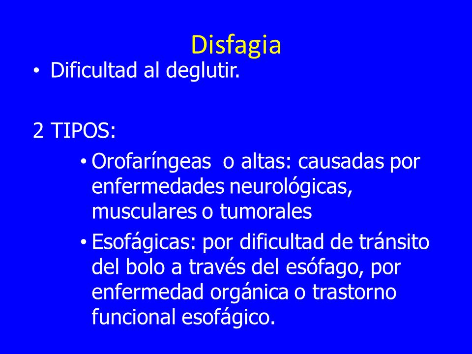 Disfagia Dificultad al deglutir. 2 TIPOS: