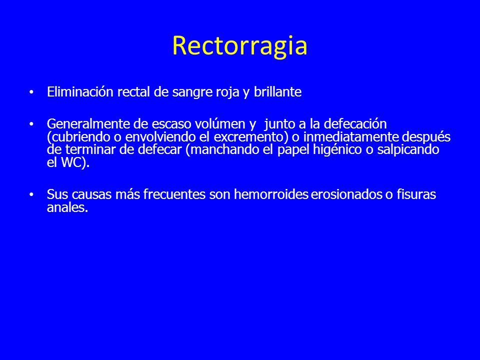 Rectorragia Eliminación rectal de sangre roja y brillante