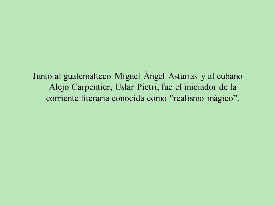 Junto al guatemalteco Miguel Ángel Asturias y al cubano Alejo Carpentier, Uslar Pietri, fue el iniciador de la corriente literaria conocida como realismo mágico .