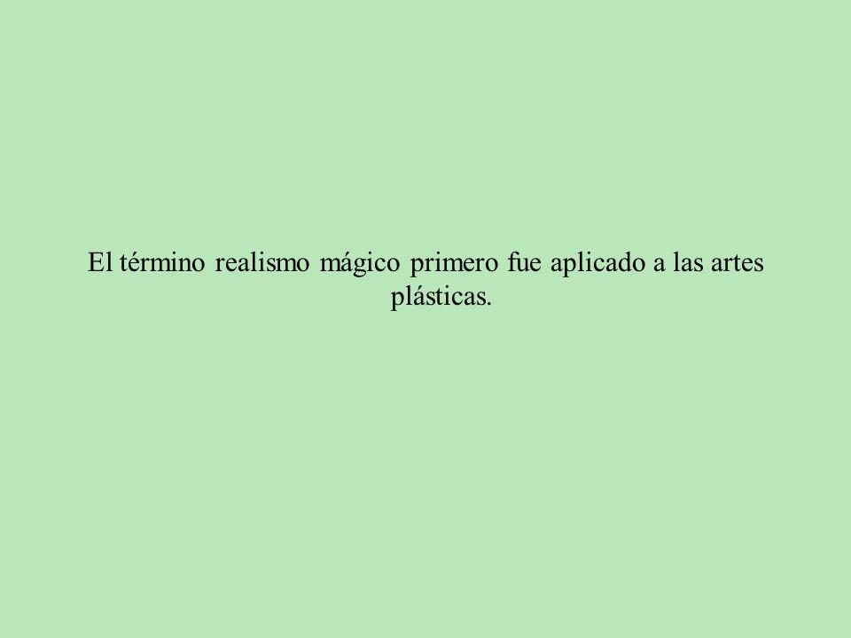 El término realismo mágico primero fue aplicado a las artes plásticas.