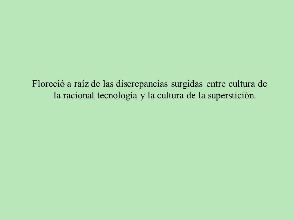 Floreció a raíz de las discrepancias surgidas entre cultura de la racional tecnología y la cultura de la superstición.