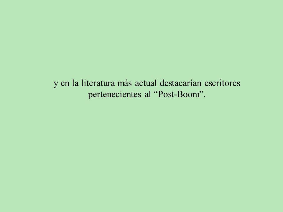 y en la literatura más actual destacarían escritores pertenecientes al Post-Boom .