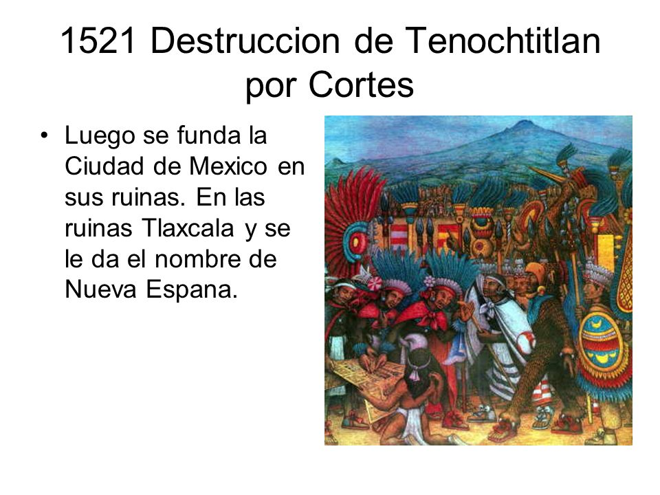 1521 Destruccion de Tenochtitlan por Cortes