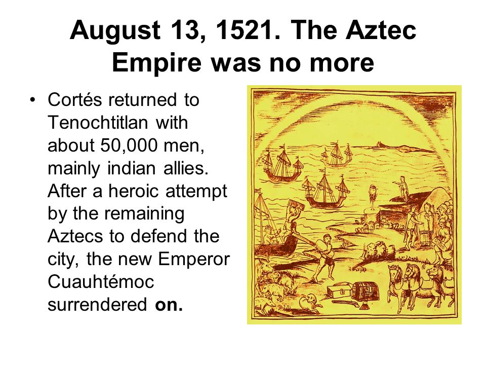 August 13, 1521. The Aztec Empire was no more