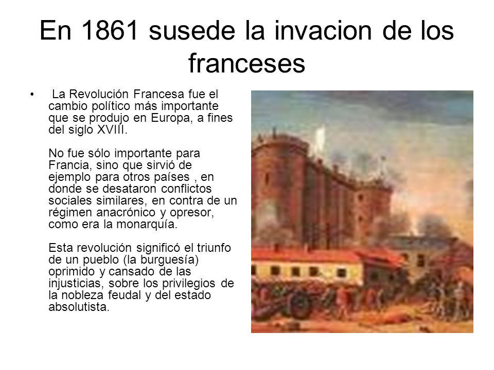 En 1861 susede la invacion de los franceses
