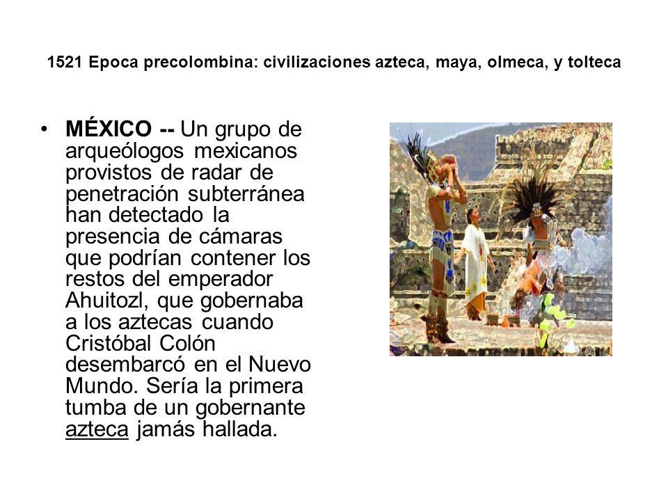 1521 Epoca precolombina: civilizaciones azteca, maya, olmeca, y tolteca