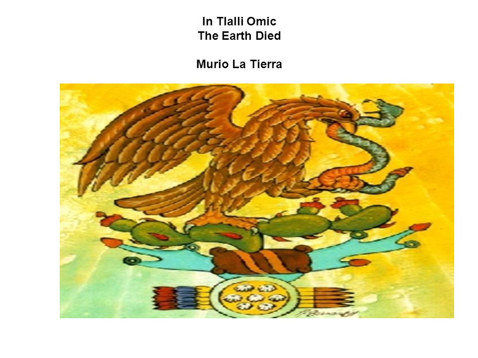 In Tlalli Omic The Earth Died Murio La Tierra
