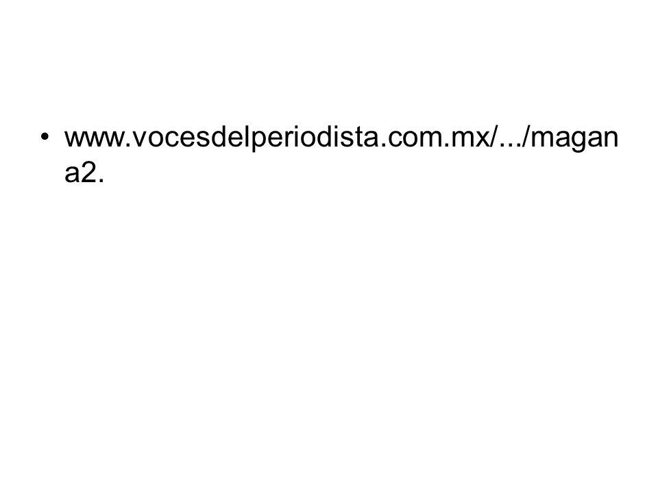 www.vocesdelperiodista.com.mx/.../magana2.