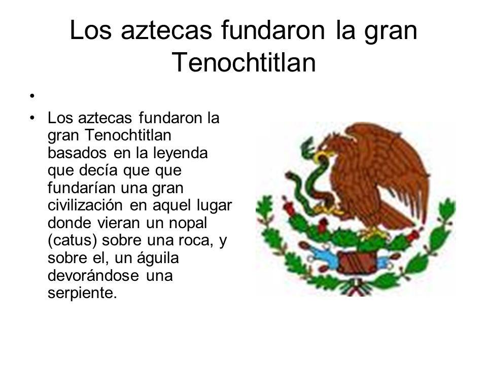 Los aztecas fundaron la gran Tenochtitlan